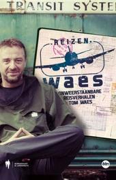Reizen Waes : onweerstaanbare reisverhalen van Tom Waes. [1]