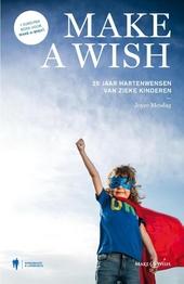 Make a wish : 25 jaar hartenwensen van zieke kinderen
