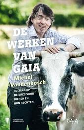 De werken van Gaia : 30 jaar op de bres voor dieren en hun rechten
