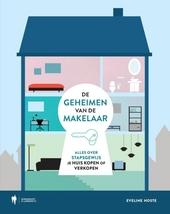 De geheimen van de makelaar : alles over stapsgewijs je huis kopen of verkopen