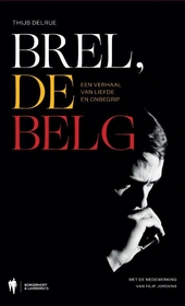 Brel, de Belg : een verhaal van liefde en onbegrip