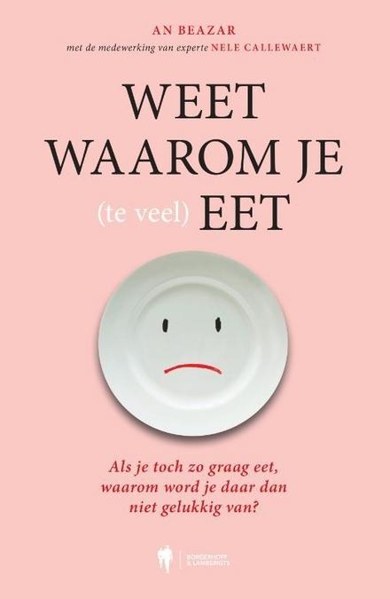 Weet waarom je (te veel) eet : als je toch zo graag eet, waarom word je daar dan niet gelukkig van?