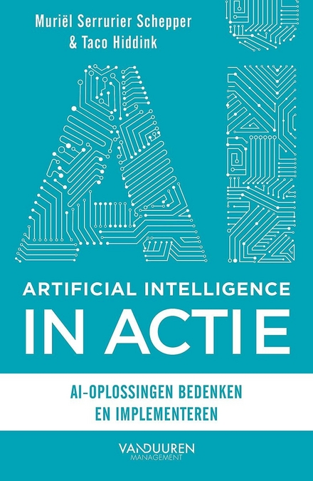 Artificial Intelligence in actie : AI-oplossingen bedenken en implementeren