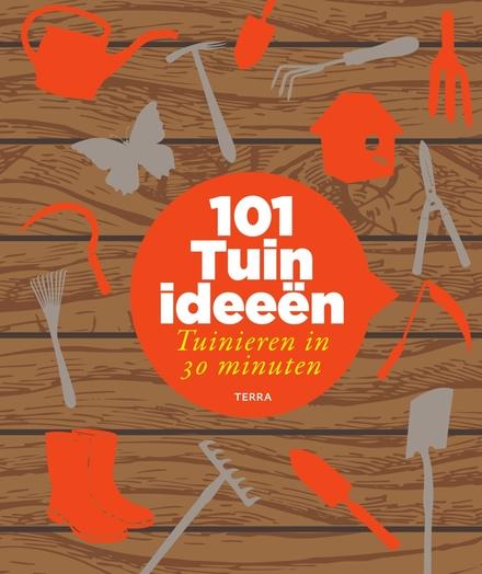 101 tuinideeën : tuinieren in 30 minuten