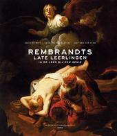 Rembrandts late leerlingen : in de leer bij een genie
