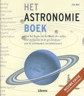 Het astronomieboek : van het begin tot het einde der tijden, 250 mijlpalen in de geschiedenis van de astronomie en ...