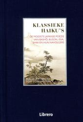 Klassieke haiku's : De mooiste Japanse poëzie van Basho, Buson, Issa, Shiki en hun navolgers