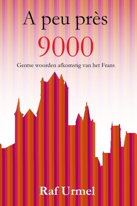 A peu près 9000 : Gentse woorden afkomstig van het Frans
