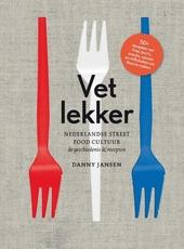Vet lekker : Nederlandse street food-cultuur : de geschiedenis & recepten