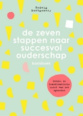 De zeven stappen naar succesvol ouderschap : basisboek : ontdek de Scandinavische kunst van het opvoeden