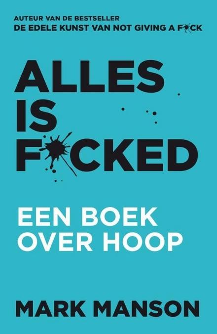 Alles is f*cked : een boek over hoop