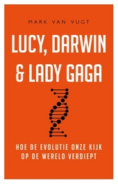 Lucy, Darwin en Lady Gaga : hoe de evolutie onze kijk op de wereld verdiept