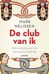 De club van ik : het evolutionaire nut van sociaal gedrag