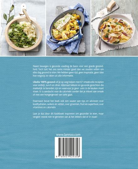 Libelle 100% gezond : 67 smaakvolle recepten met voedingsadvies en tips : ontbijt, lunch, diner