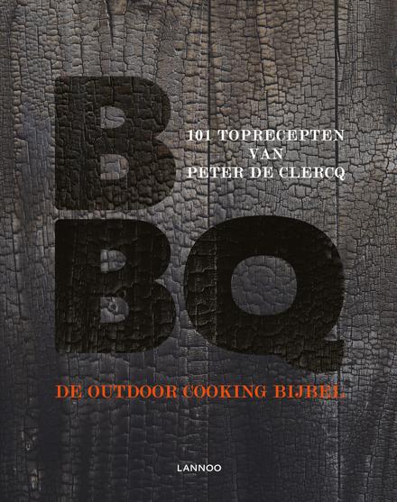 Bbq : de outdoor cooking bijbel : 101 toprecepten van Peter de Clercq