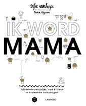 Ik word mama : SOS-reminderlijstjes, tips & steun in bruisende babydagen