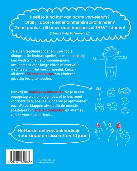 Mijn kind verveelt zich nooit! : 150 topideeën voor saaie momenten