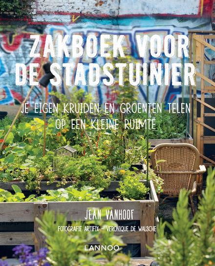 Zakboek voor de stadstuinier : je eigen kruiden en groenten telen op een kleine ruimte