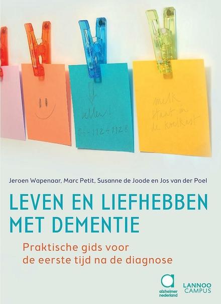 Leven en liefhebben met dementie : praktische gids voor de eerste tijd na de diagnose