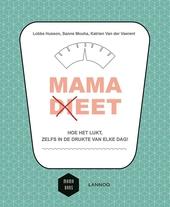 Mama (di)eet : hoe het lukt, zelfs in de drukte van elke dag!