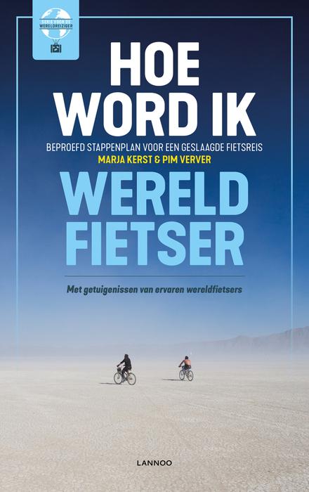 Hoe word ik wereldfietser? : beproefd stappenplan voor een geslaagde fietsreis : met getuigenissen van ervaren were...