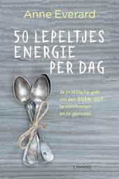 50 lepeltjes energie per dag : je praktische gids om een burn-out te voorkomen en te genezen