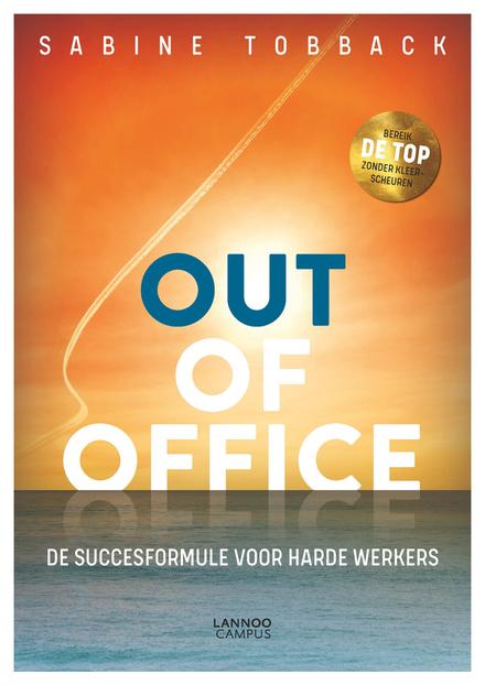 Out of office : de succesformule voor harde werkers