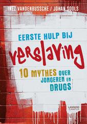 Eerste hulp bij verslaving : 10 mythes over jongeren en drugs