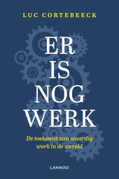Er is nog werk : de toekomst van waardig werk in de wereld