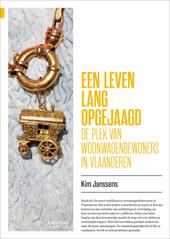 Een leven lang opgejaagd : de plek van woonwagenbewoners in Vlaanderen