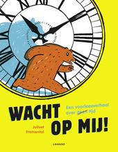 Wacht op mij! : een voorleesverhaal over (geen) tijd