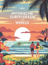 Mythische surfplekken in de wereld : verken de meest indrukwekkende golven op de planeet