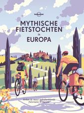 Mythische fietstochten in Europa : verken de meest indrukwekkende fietsroutes in Europa