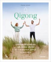 Qigong : langer gezond en gelukkig leven door te bewegen, ademen en mediteren