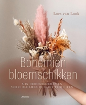 Bohemien bloemschikken : 20 DIY-projecten met droogbloemen en verse bloemen