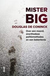 Mister Big : over een moord, onorthodoxe politiemethodes en een bekentenis