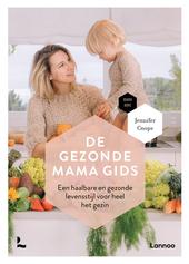 De gezonde mama gids : een haalbare en gezonde levensstijl voor heel het gezin