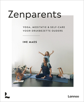Zenparents : yoga, meditatie & self-care voor drukbezette ouders