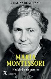 Maria Montessori : het kind is de meester
