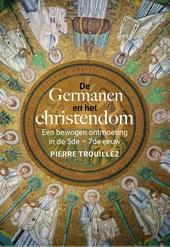 De Germanen en het christendom : een bewogen ontmoeting in de 5de-7de eeuw