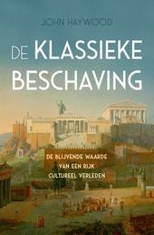 De klassieke beschaving : de blijvende waarde van een rijk cultureel verleden