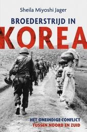 Broederstrijd in Korea : het oneindige conflict tussen Noord en Zuid