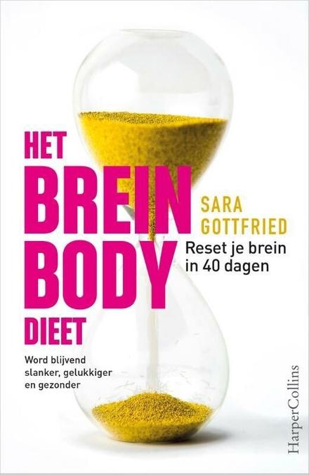 Het brein bodydieet : reset je brein in 40 dagen : word blijvend slanker, gelukkiger en gezonder
