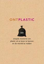 Ontplastic : 101 simpele manieren om plastic uit je leven te bannen en de wereld te redden