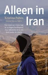 Alleen in Iran : 1840 kilometer, 59 dagen, als vrouw alleen door een land onder de shariawet