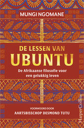 De lessen van Ubuntu : de Afrikaanse filosofie voor een gelukkig leven