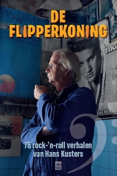 De flipperkoning : 75 rock-'n-roll verhalen van Hans Kusters
