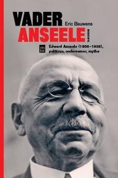 Vader Anseele : Edward Anseele (1856-1938) politicus, ondernemer en mythe : biografie
