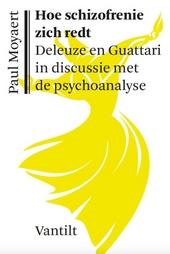 Hoe schizofrenie zich redt : Deleuze en Guattari in discussie met de psychoanalyse