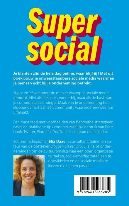Super social : 500+ strategieën, cases en praktische tips voor het zakelijk gebruik van Facebook, Twitter, Pintere...